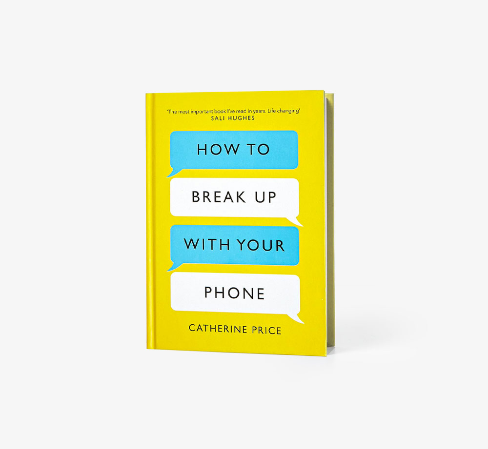 How to Break Up with Your Phone by Catherine PriceBooks| Bookblock